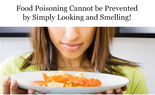 You can't tell that a food is contaminated just by looking and smelling