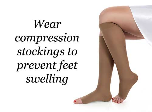 Wear compression stockings to prevent feet swelling